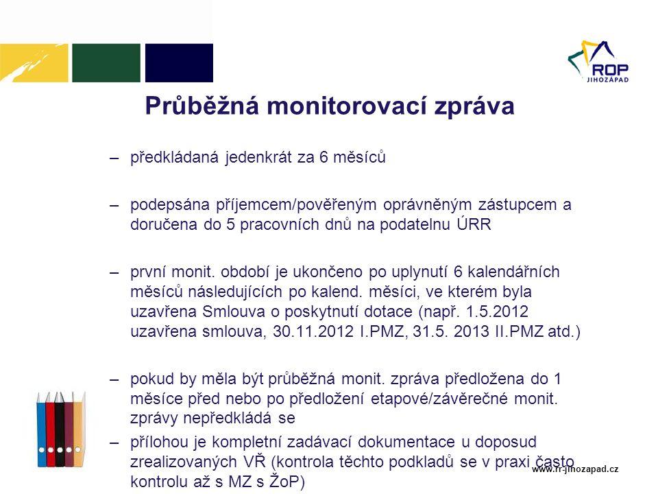 www.rr-jihozapad.cz Průběžná monitorovací zpráva –předkládaná jedenkrát za 6 měsíců –podepsána příjemcem/pověřeným oprávněným zástupcem a doručena do