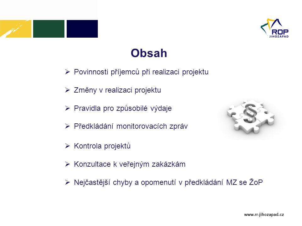 www.rr-jihozapad.cz Obsah  Povinnosti příjemců při realizaci projektu  Změny v realizaci projektu  Pravidla pro způsobilé výdaje  Předkládání moni