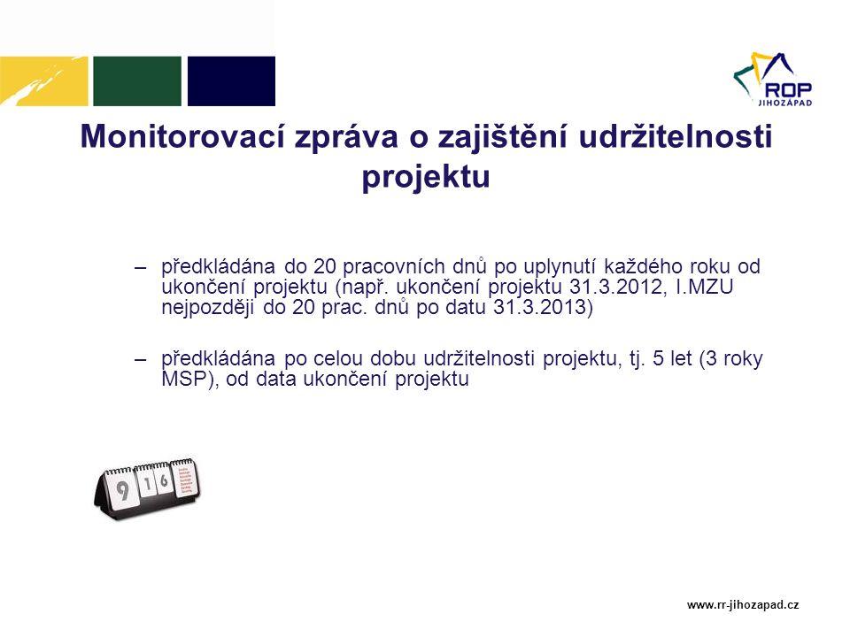 www.rr-jihozapad.cz Monitorovací zpráva o zajištění udržitelnosti projektu –předkládána do 20 pracovních dnů po uplynutí každého roku od ukončení proj