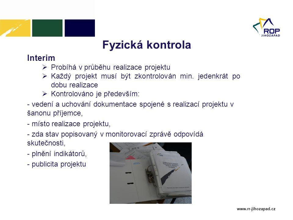 www.rr-jihozapad.cz Fyzická kontrola Interim  Probíhá v průběhu realizace projektu  Každý projekt musí být zkontrolován min. jedenkrát po dobu reali