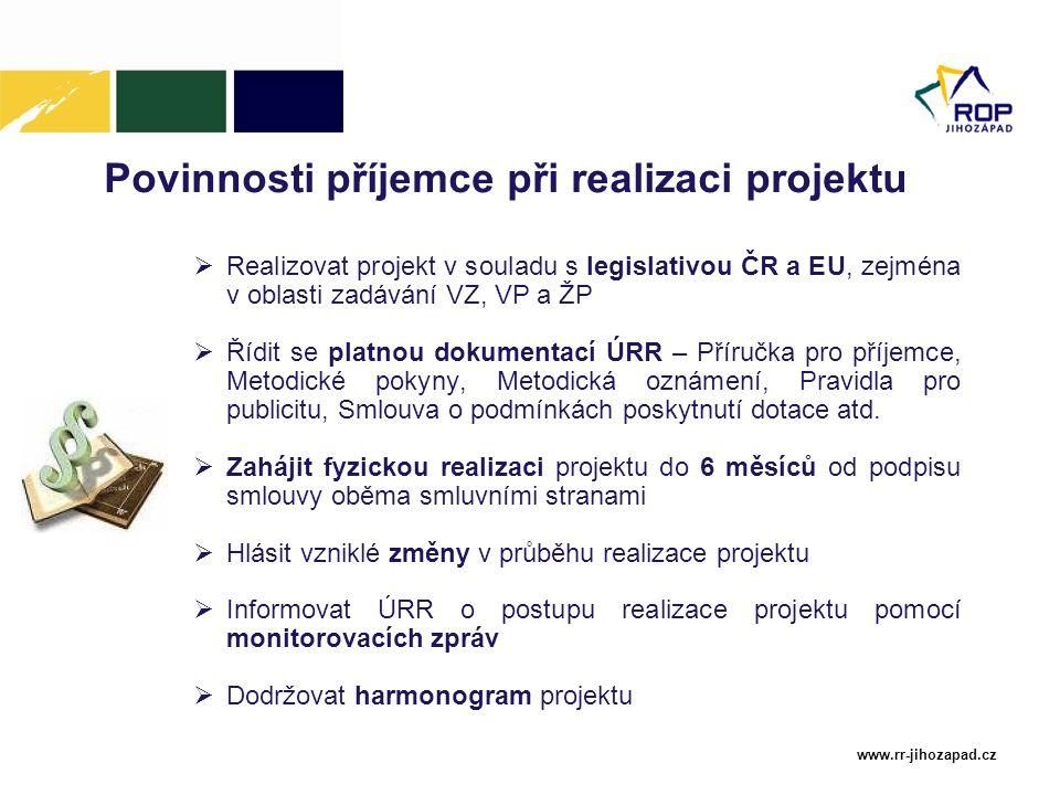 www.rr-jihozapad.cz Povinnosti příjemce při realizaci projektu  Realizovat projekt v souladu s legislativou ČR a EU, zejména v oblasti zadávání VZ, V