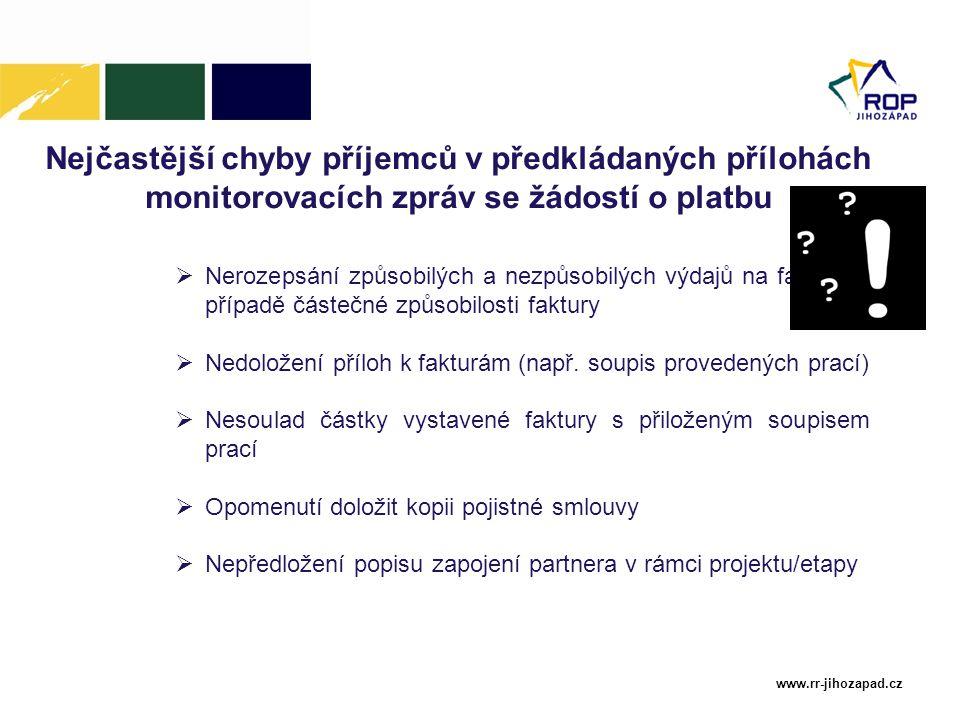 www.rr-jihozapad.cz Nejčastější chyby příjemců v předkládaných přílohách monitorovacích zpráv se žádostí o platbu  Nerozepsání způsobilých a nezpůsob