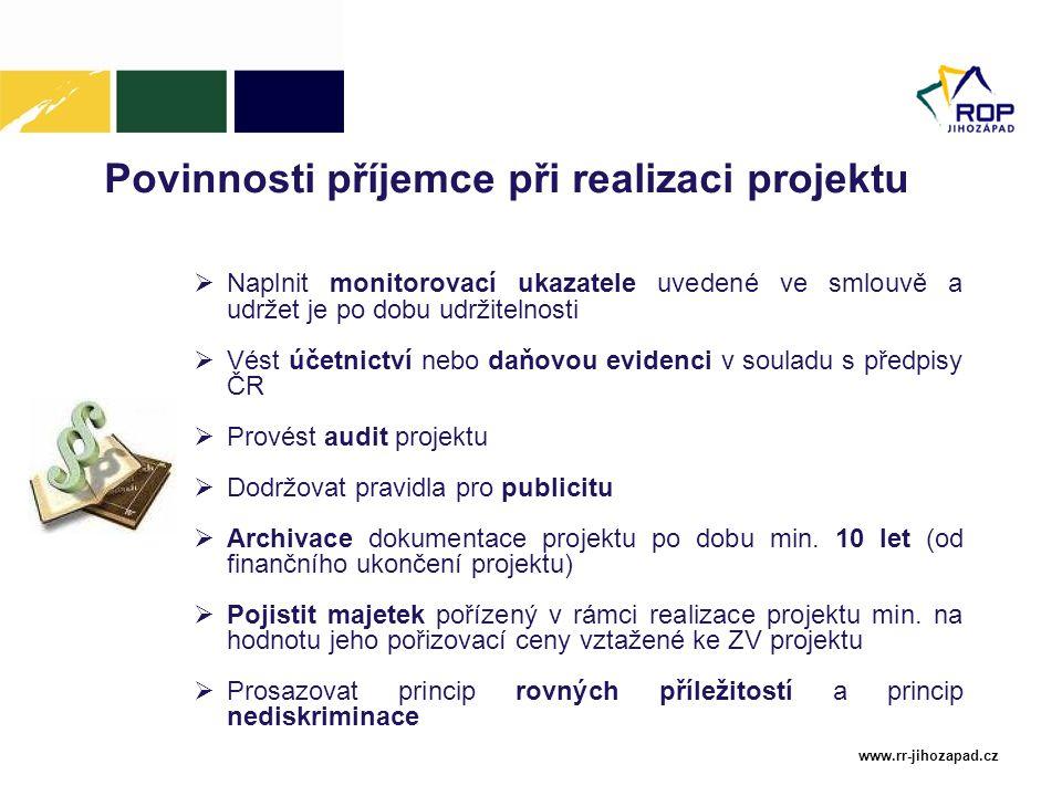 www.rr-jihozapad.cz Povinnosti příjemce při realizaci projektu  Naplnit monitorovací ukazatele uvedené ve smlouvě a udržet je po dobu udržitelnosti 