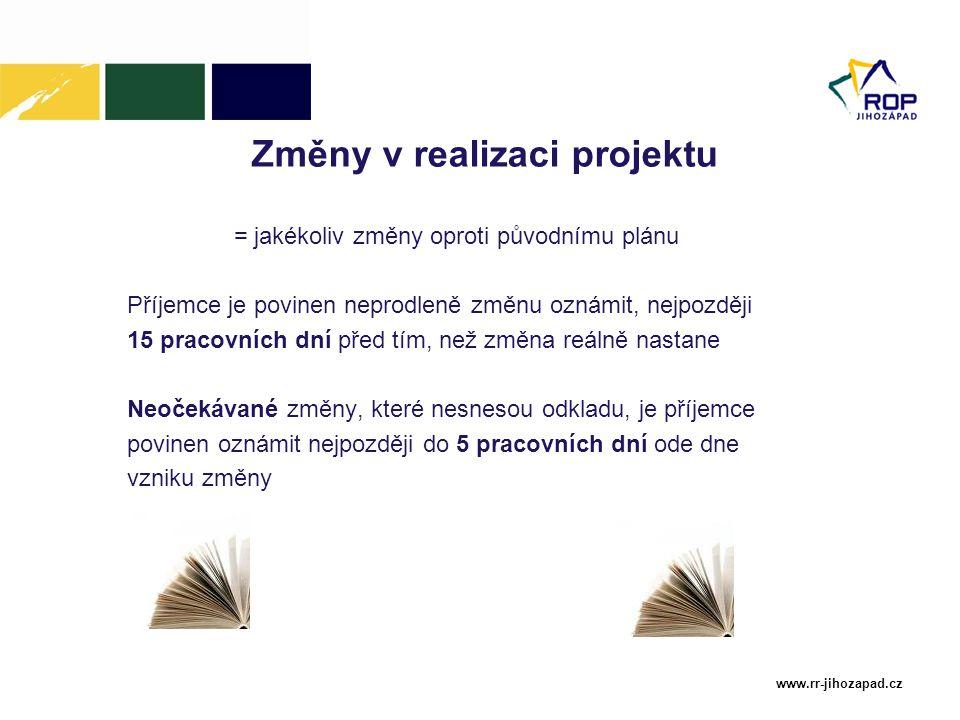 www.rr-jihozapad.cz Změny v realizaci projektu = jakékoliv změny oproti původnímu plánu Příjemce je povinen neprodleně změnu oznámit, nejpozději 15 pr
