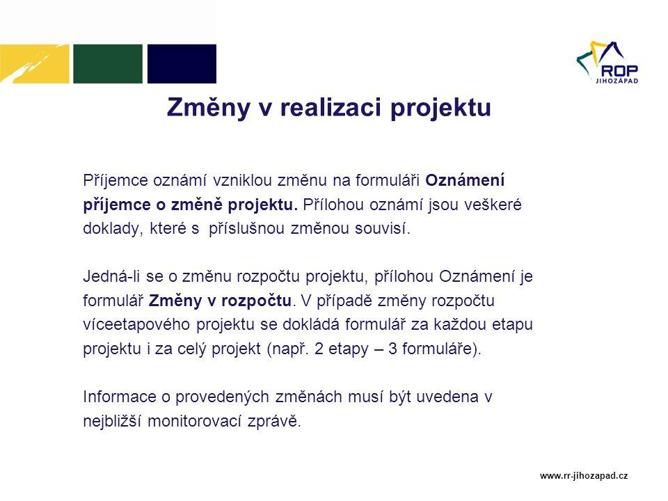 www.rr-jihozapad.cz Změny v realizaci projektu Příjemce oznámí vzniklou změnu na formuláři Oznámení příjemce o změně projektu. Přílohou oznámí jsou ve