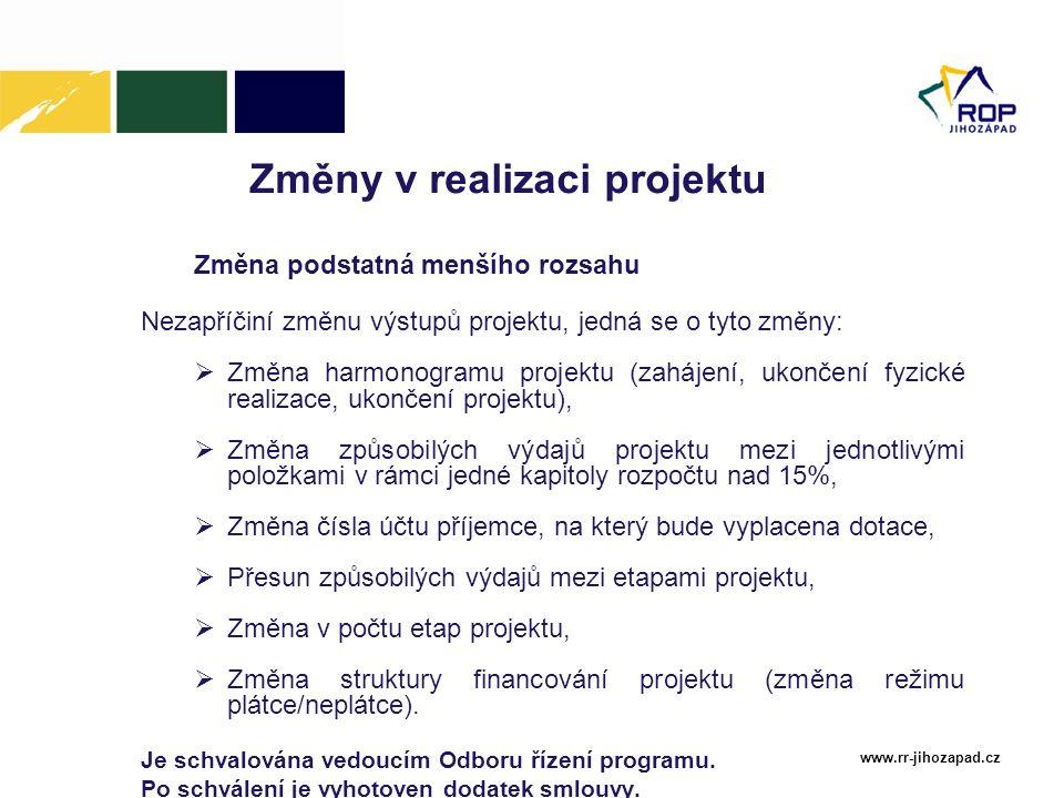 www.rr-jihozapad.cz Změny v realizaci projektu Změna podstatná menšího rozsahu Nezapříčiní změnu výstupů projektu, jedná se o tyto změny:  Změna harm