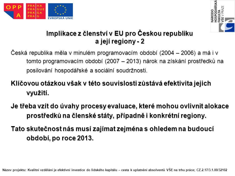 Implikace z členství v EU pro Českou republiku a její regiony - 2 Česká republika měla v minulém programovacím období (2004 – 2006) a má i v tomto programovacím období (2007 – 2013) nárok na získání prostředků na posilování hospodářské a sociální soudržnosti.