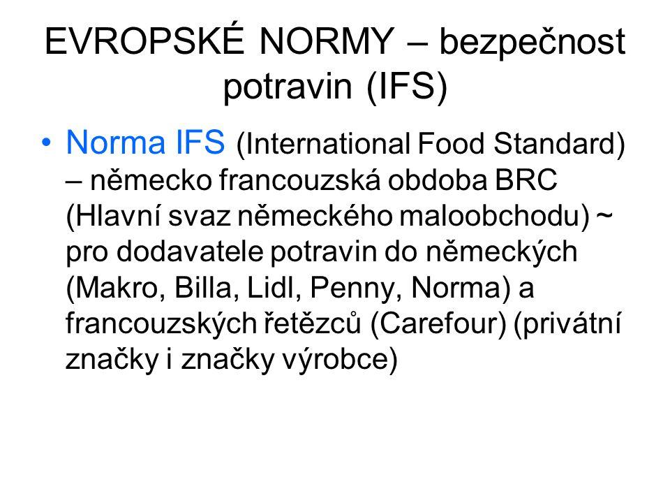 EVROPSKÉ NORMY – bezpečnost potravin (IFS) Norma IFS (International Food Standard) – německo francouzská obdoba BRC (Hlavní svaz německého maloobchodu