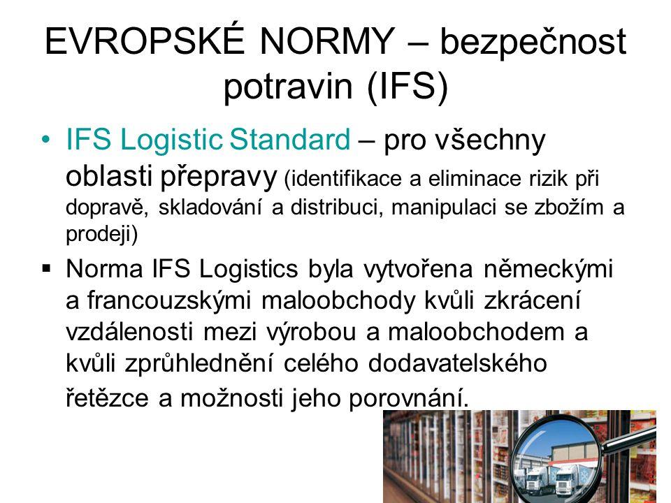 EVROPSKÉ NORMY – bezpečnost potravin (IFS) IFS Logistic Standard – pro všechny oblasti přepravy (identifikace a eliminace rizik při dopravě, skladován