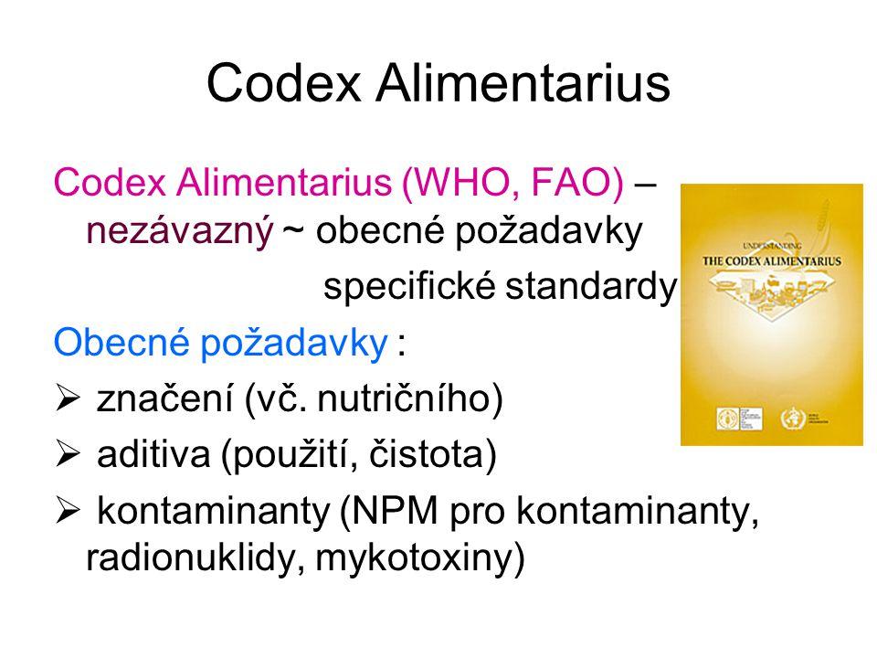 Codex Alimentarius Codex Alimentarius (WHO, FAO) – nezávazný ~ obecné požadavky specifické standardy Obecné požadavky :  značení (vč. nutričního)  a