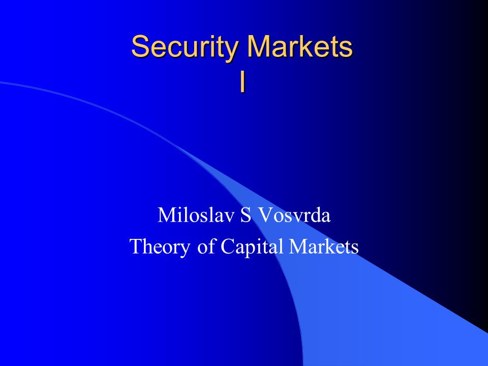 Security Markets I Miloslav S Vosvrda Theory of Capital Markets