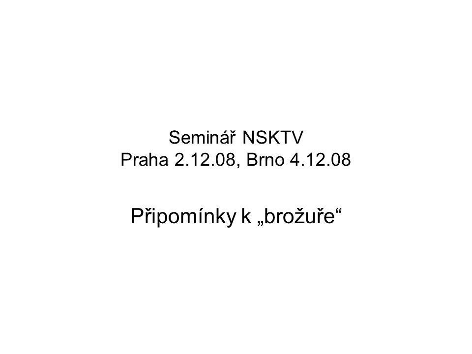 """Seminář NSKTV Praha 2.12.08, Brno 4.12.08 Připomínky k """"brožuře"""