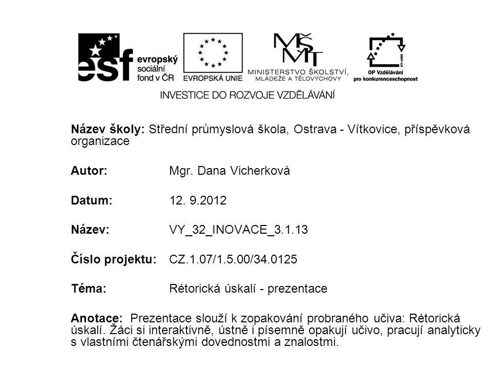 Název školy: Střední průmyslová škola, Ostrava - Vítkovice, příspěvková organizace Autor: Mgr. Dana Vicherková Datum: 12. 9.2012 Název: VY_32_INOVACE_
