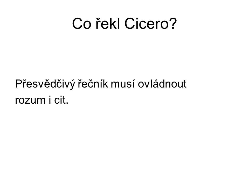 Co řekl Cicero Přesvědčivý řečník musí ovládnout rozum i cit.
