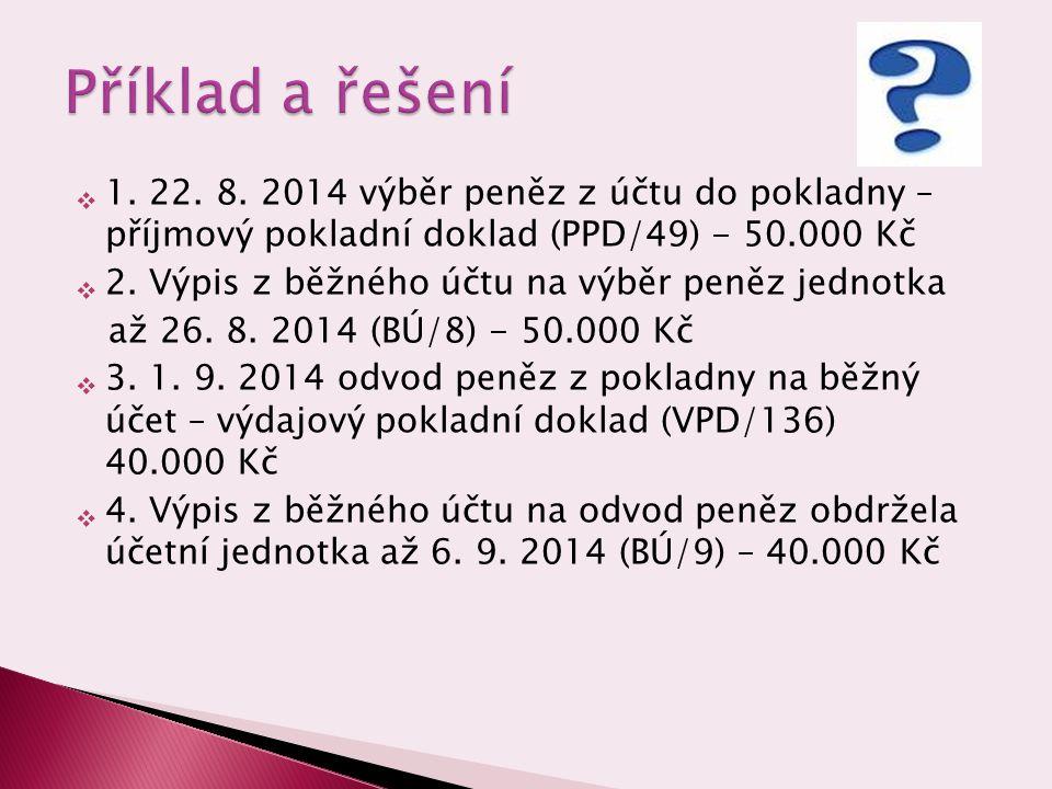  1. 22. 8. 2014 výběr peněz z účtu do pokladny – příjmový pokladní doklad (PPD/49) - 50.000 Kč  2. Výpis z běžného účtu na výběr peněz jednotka až 2