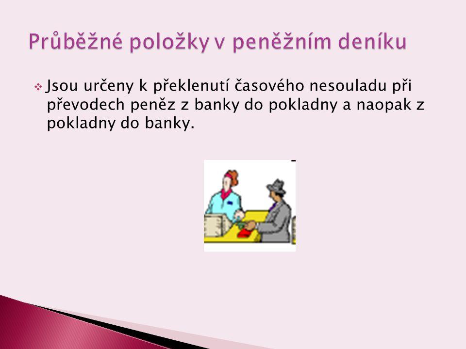  Jsou určeny k překlenutí časového nesouladu při převodech peněz z banky do pokladny a naopak z pokladny do banky.