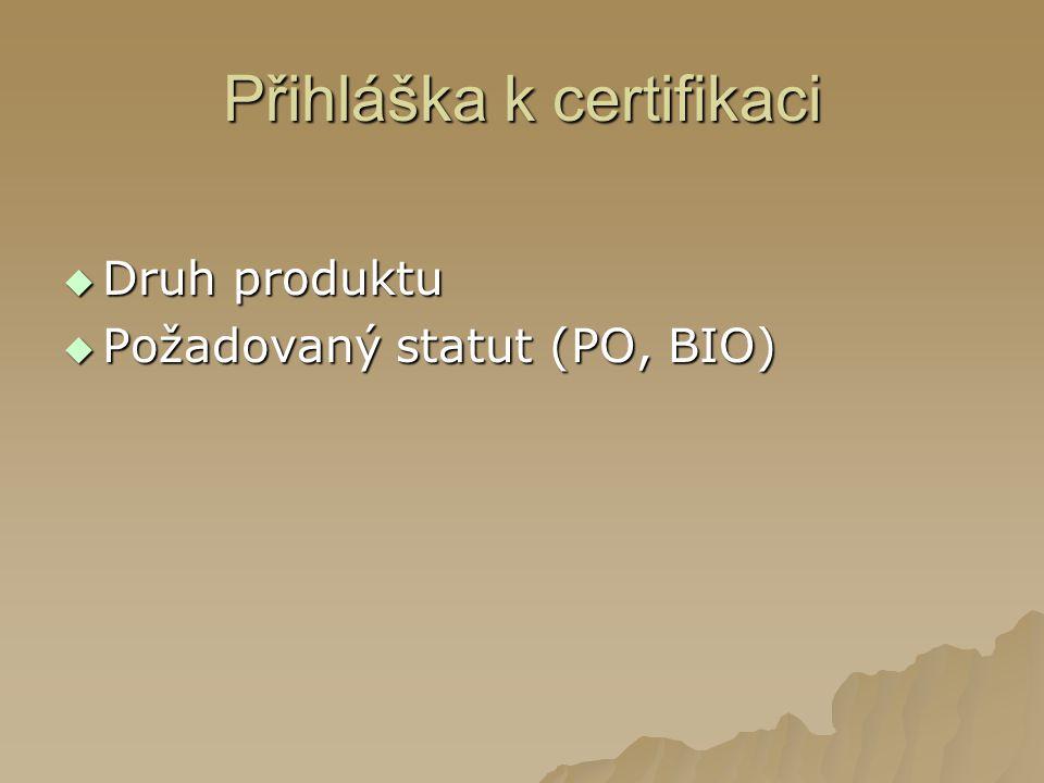 Přihláška k certifikaci  Druh produktu  Požadovaný statut (PO, BIO)