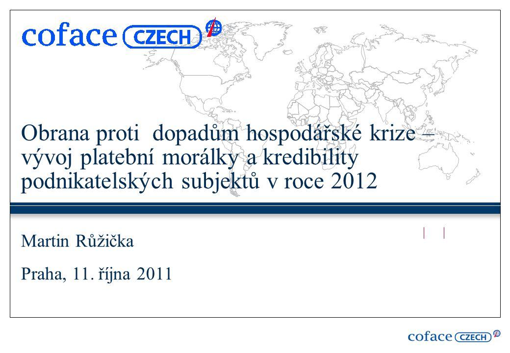 Obrana proti dopadům hospodářské krize – vývoj platební morálky a kredibility podnikatelských subjektů v roce 2012 Martin Růžička Praha, 11.