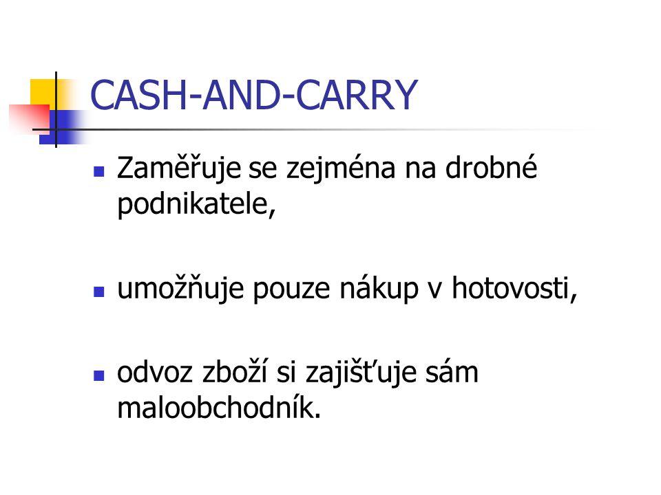 CASH-AND-CARRY Zaměřuje se zejména na drobné podnikatele, umožňuje pouze nákup v hotovosti, odvoz zboží si zajišťuje sám maloobchodník.