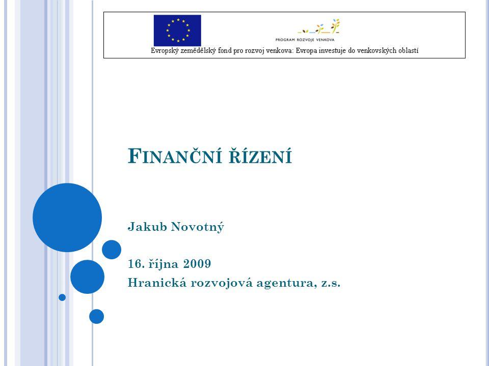 F INANČNÍ ŘÍZENÍ Jakub Novotný 16. října 2009 Hranická rozvojová agentura, z.s.