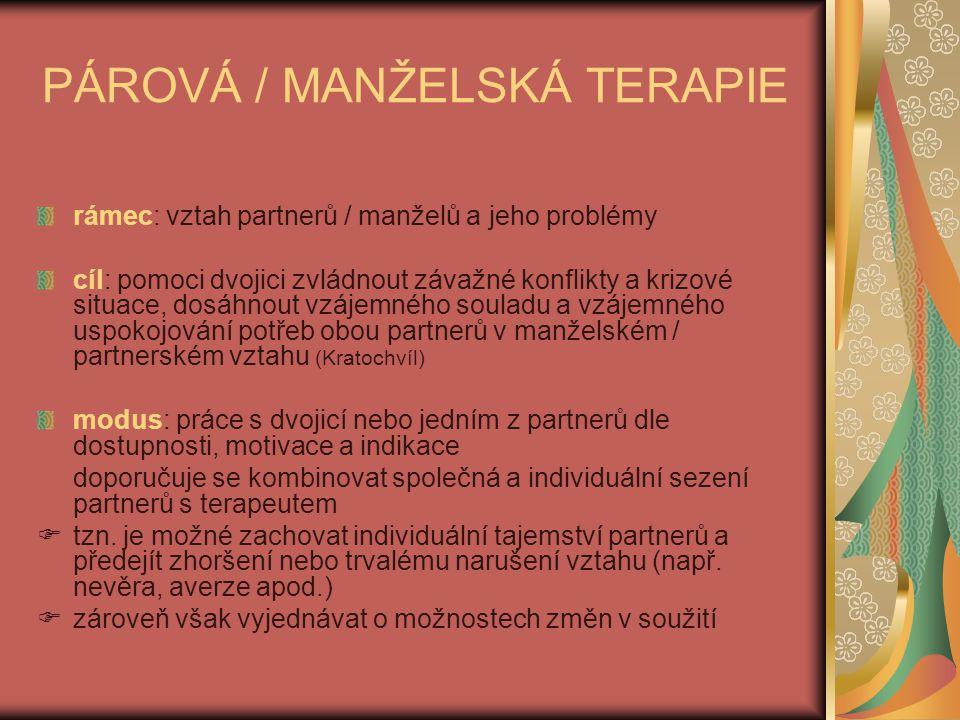 PÁROVÁ / MANŽELSKÁ TERAPIE rámec: vztah partnerů / manželů a jeho problémy cíl: pomoci dvojici zvládnout závažné konflikty a krizové situace, dosáhnou
