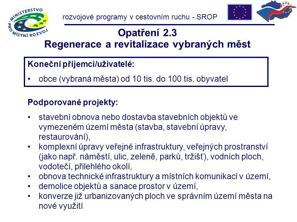 Opatření 2.3 Regenerace a revitalizace vybraných měst Koneční příjemci/uživatelé: obce (vybraná města) od 10 tis. do 100 tis. obyvatel Podporované pro