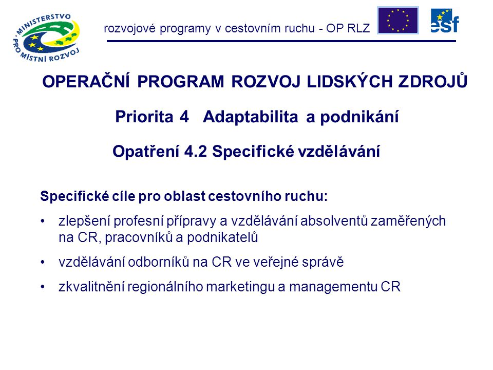 rozvojové programy v cestovním ruchu - OP RLZ OPERAČNÍ PROGRAM ROZVOJ LIDSKÝCH ZDROJŮ Priorita 4 Adaptabilita a podnikání Specifické cíle pro oblast c