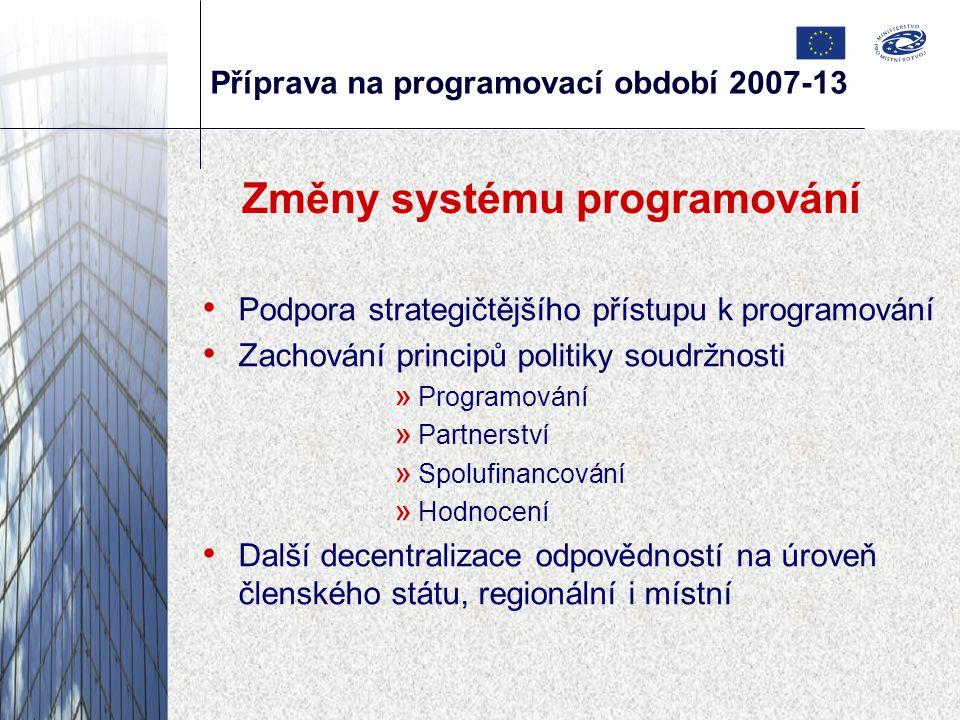 Příprava na programovací období 2007-13 Změny systému programování Podpora strategičtějšího přístupu k programování Zachování principů politiky soudržnosti » Programování » Partnerství » Spolufinancování » Hodnocení Další decentralizace odpovědností na úroveň členského státu, regionální i místní