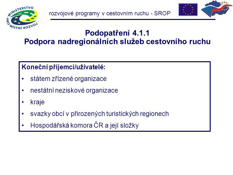 rozvojové programy v cestovním ruchu - SROP Podopatření 4.1.1 Podpora nadregionálních služeb cestovního ruchu Koneční příjemci/uživatelé: státem zříze