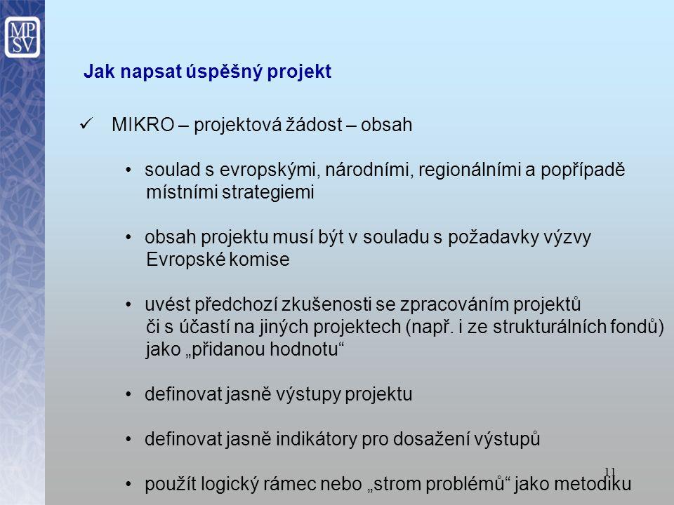 10 Jak napsat úspěšný projekt MIKRO – projektová žádost přečíst pečlivě text výzvy, zejména kritéria oprávněnosti a očekávané cíle připravit seznam do