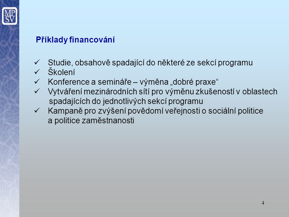 """4 Příklady financování Studie, obsahově spadající do některé ze sekcí programu Školení Konference a semináře – výměna """"dobré praxe Vytváření mezinárodních sítí pro výměnu zkušeností v oblastech spadajících do jednotlivých sekcí programu Kampaně pro zvýšení povědomí veřejnosti o sociální politice a politice zaměstnanosti"""