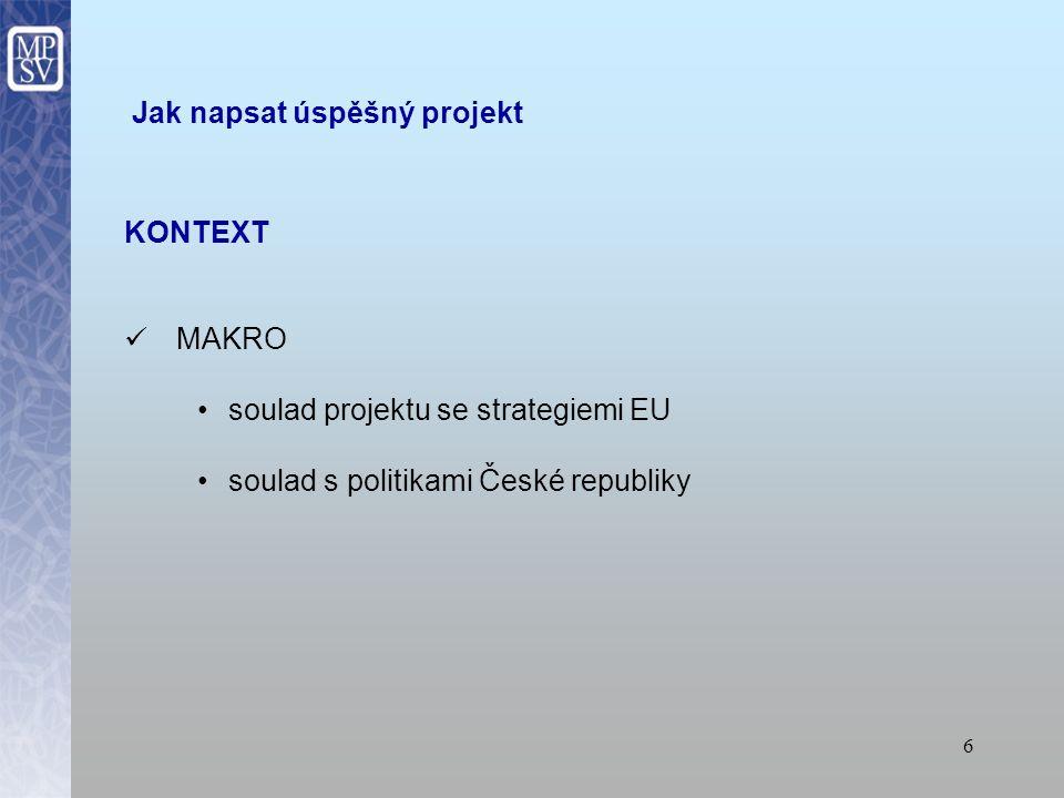 6 Jak napsat úspěšný projekt KONTEXT MAKRO soulad projektu se strategiemi EU soulad s politikami České republiky