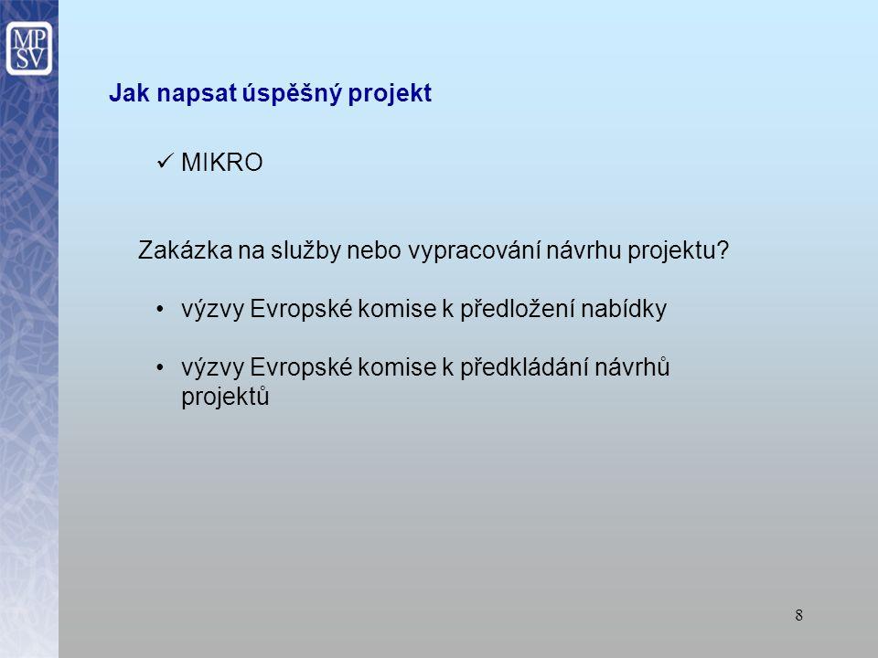 7 Jak napsat úspěšný projekt MEZO samostatný předkladatel (kapacita, komunikace) partner konsorcium výběr zahraničních partnerů s podporou MPSV - kontaktní osoby z MPSV a Úřadu vlády - QeC – ERAN: www.qec-eran.org - ESIP: www.esip-platform.net