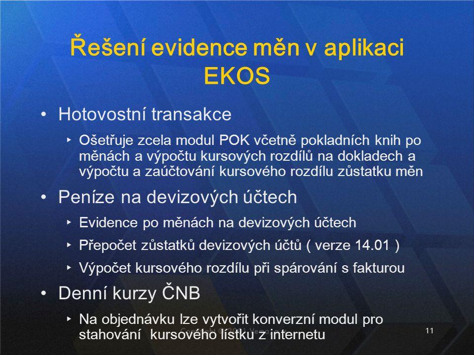 11 Řešení evidence měn v aplikaci EKOS Hotovostní transakce ▸Ošetřuje zcela modul POK včetně pokladních knih po měnách a výpočtu kursových rozdílů na