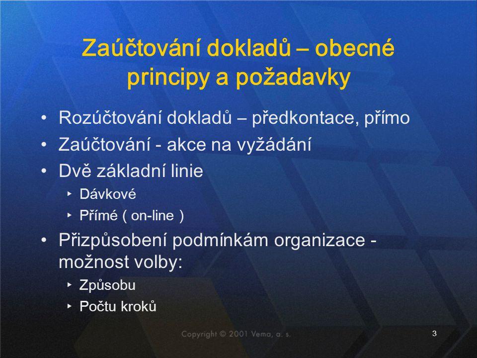 3 Zaúčtování dokladů – obecné principy a požadavky Rozúčtování dokladů – předkontace, přímo Zaúčtování - akce na vyžádání Dvě základní linie ▸Dávkové