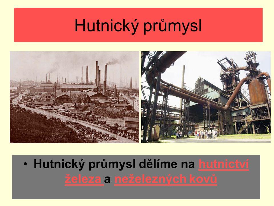 Hutnický průmysl Hutnický průmysl dělíme na hutnictví železa a neželezných kovůhutnictví železa neželezných kovů