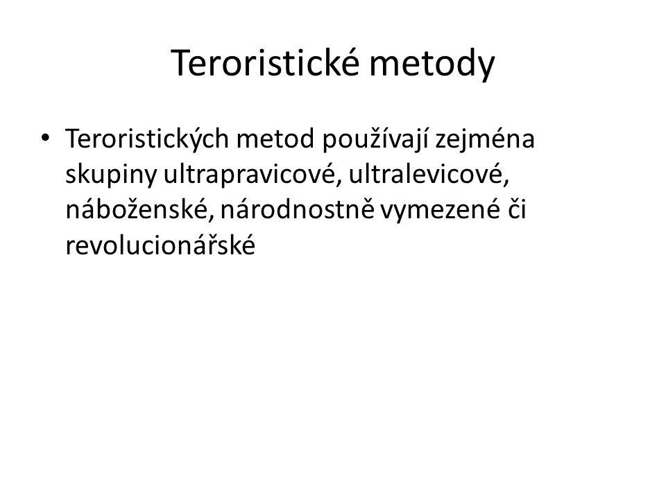 Teroristické metody Teroristických metod používají zejména skupiny ultrapravicové, ultralevicové, náboženské, národnostně vymezené či revolucionářské