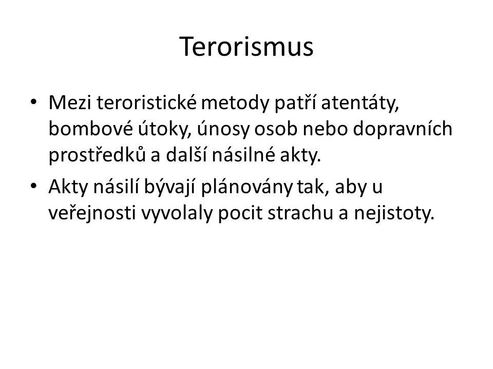 Terorismus Mezi teroristické metody patří atentáty, bombové útoky, únosy osob nebo dopravních prostředků a další násilné akty.
