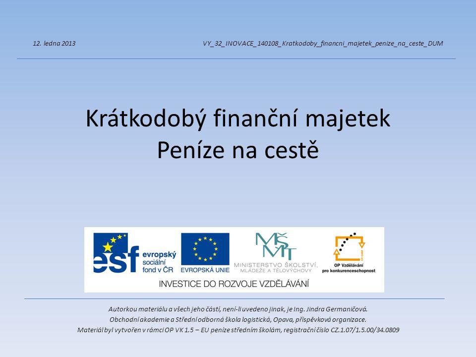 Krátkodobý finanční majetek Peníze na cestě Autorkou materiálu a všech jeho částí, není-li uvedeno jinak, je Ing. Jindra Germaničová. Obchodní akademi