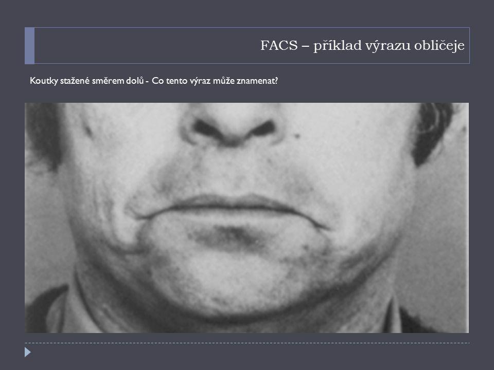 FACS – příklad výrazu obličeje Koutky stažené směrem dolů - Co tento výraz může znamenat?