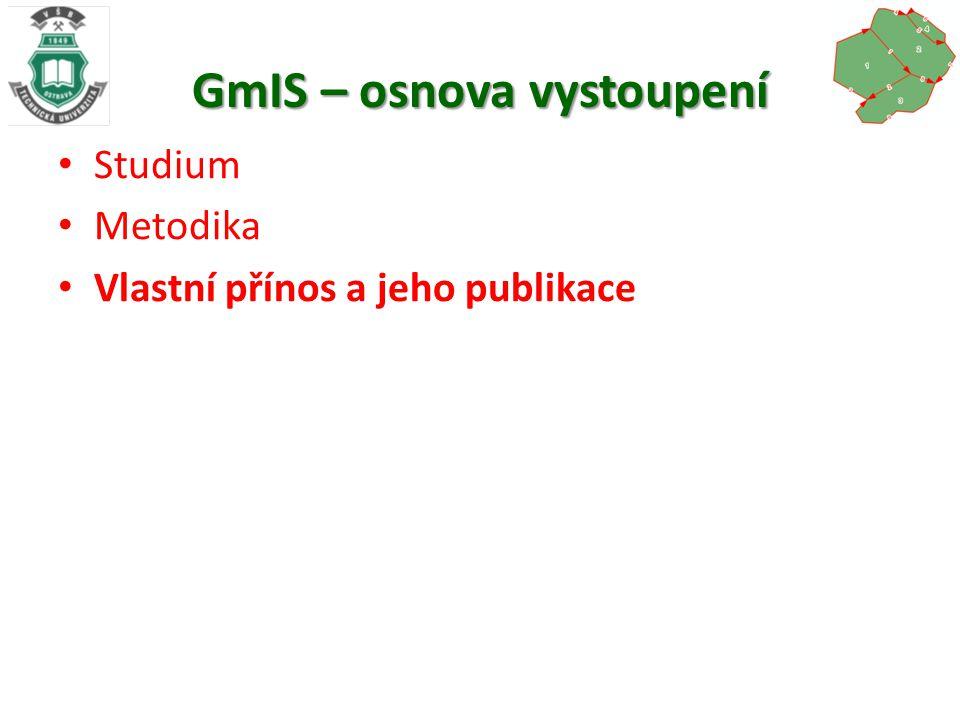 GmIS – osnova vystoupení Studium Metodika Vlastní přínos a jeho publikace