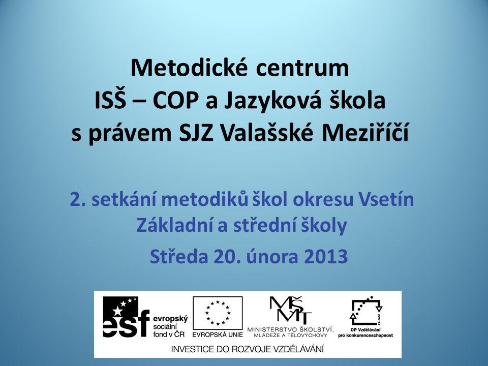 Metodické centrum ISŠ – COP a Jazyková škola s právem SJZ Valašské Meziříčí 2. setkání metodiků škol okresu Vsetín Základní a střední školy Středa 20.