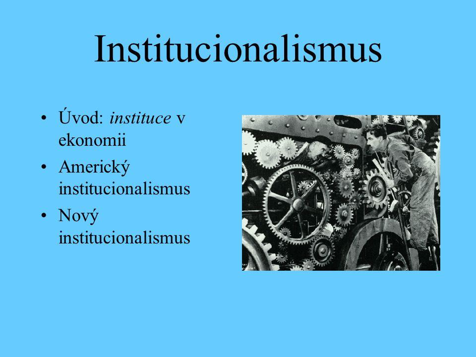 Institucionalismus Úvod: instituce v ekonomii Americký institucionalismus Nový institucionalismus