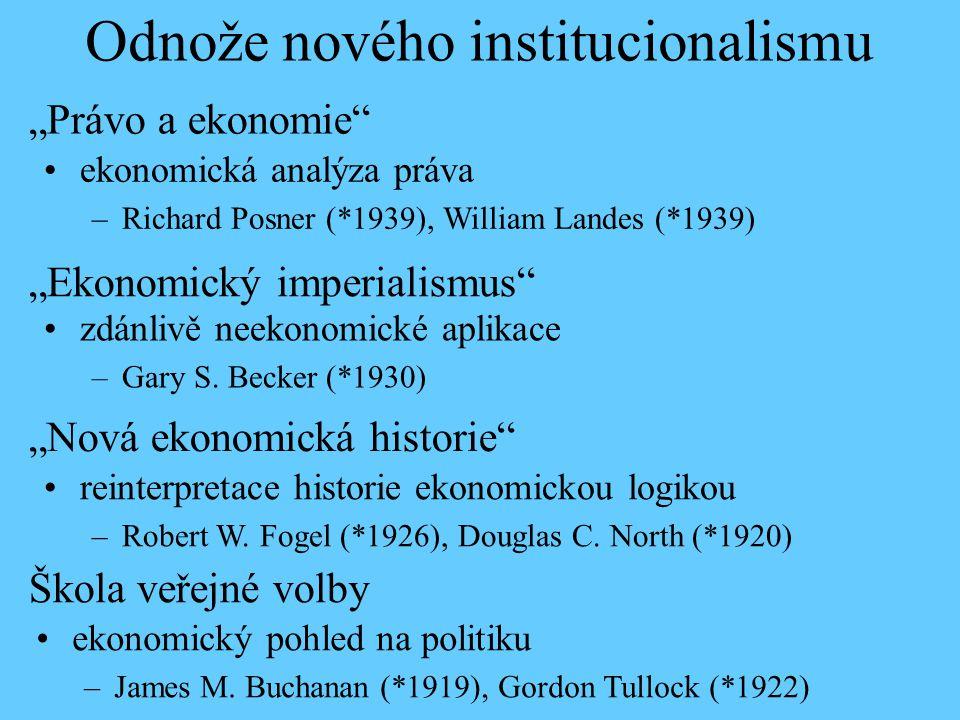 """zdánlivě neekonomické aplikace –Gary S. Becker (*1930) Odnože nového institucionalismu """"Ekonomický imperialismus"""" Škola veřejné volby ekonomický pohle"""