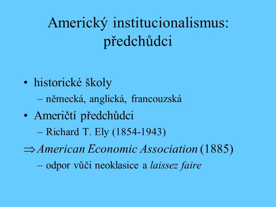 Americký institucionalismus: předchůdci historické školy –německá, anglická, francouzská Američtí předchůdci –Richard T. Ely (1854-1943)  American Ec