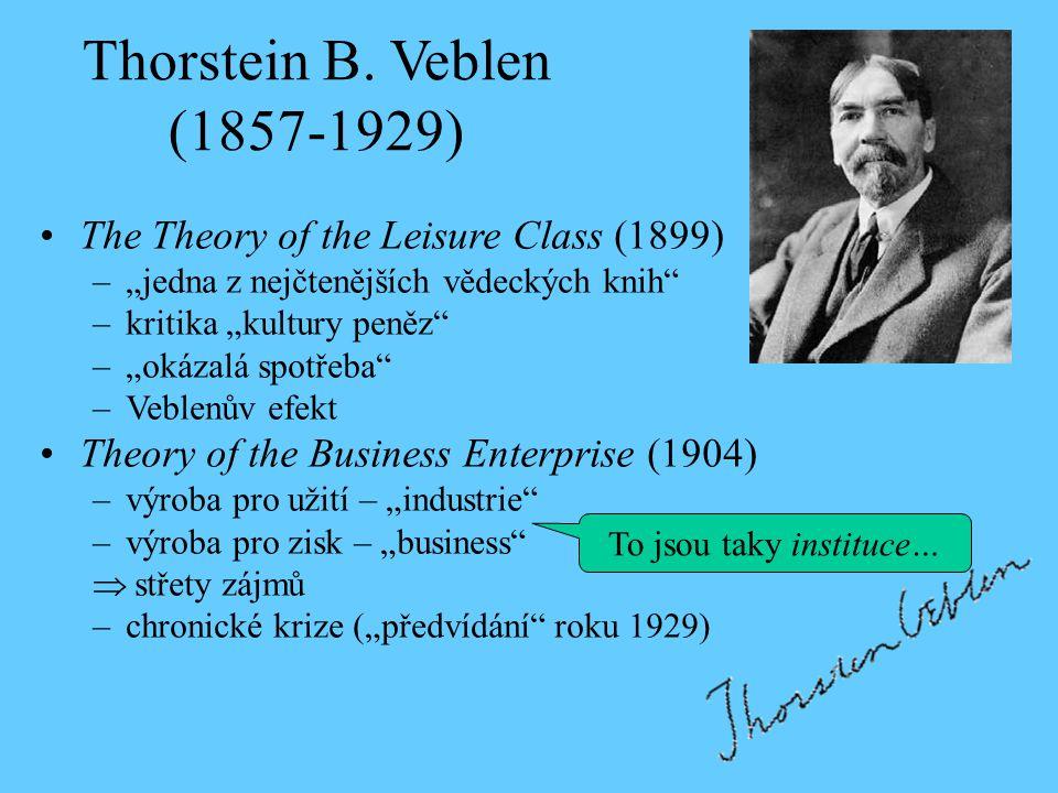 """Thorstein B. Veblen (1857-1929) The Theory of the Leisure Class (1899) –""""jedna z nejčtenějších vědeckých knih"""" –kritika """"kultury peněz"""" –""""okázalá spot"""