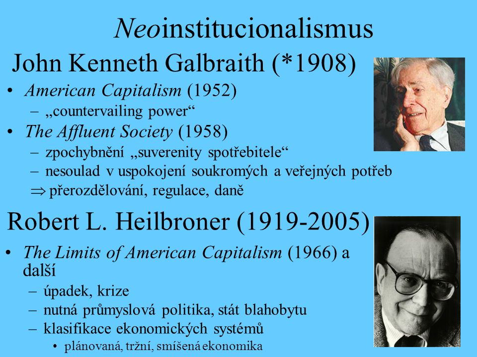 Robert L. Heilbroner (1919-2005) The Limits of American Capitalism (1966) a další –úpadek, krize –nutná průmyslová politika, stát blahobytu –klasifika