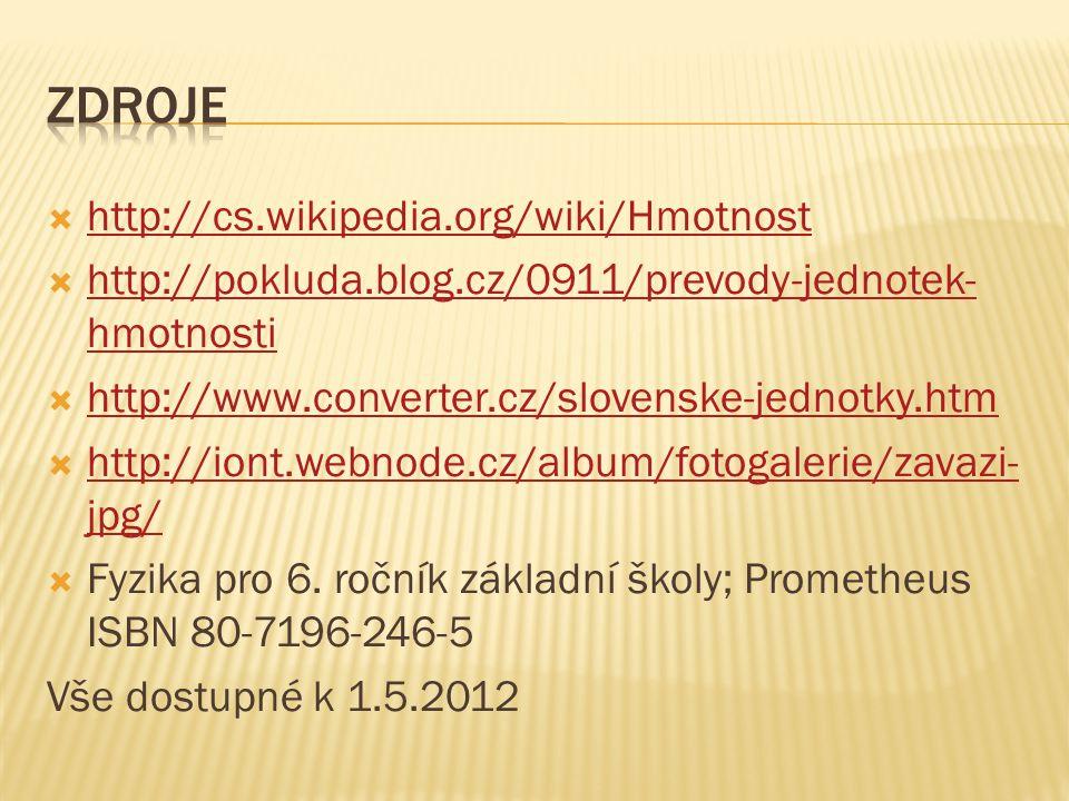  http://cs.wikipedia.org/wiki/Hmotnost http://cs.wikipedia.org/wiki/Hmotnost  http://pokluda.blog.cz/0911/prevody-jednotek- hmotnosti http://pokluda
