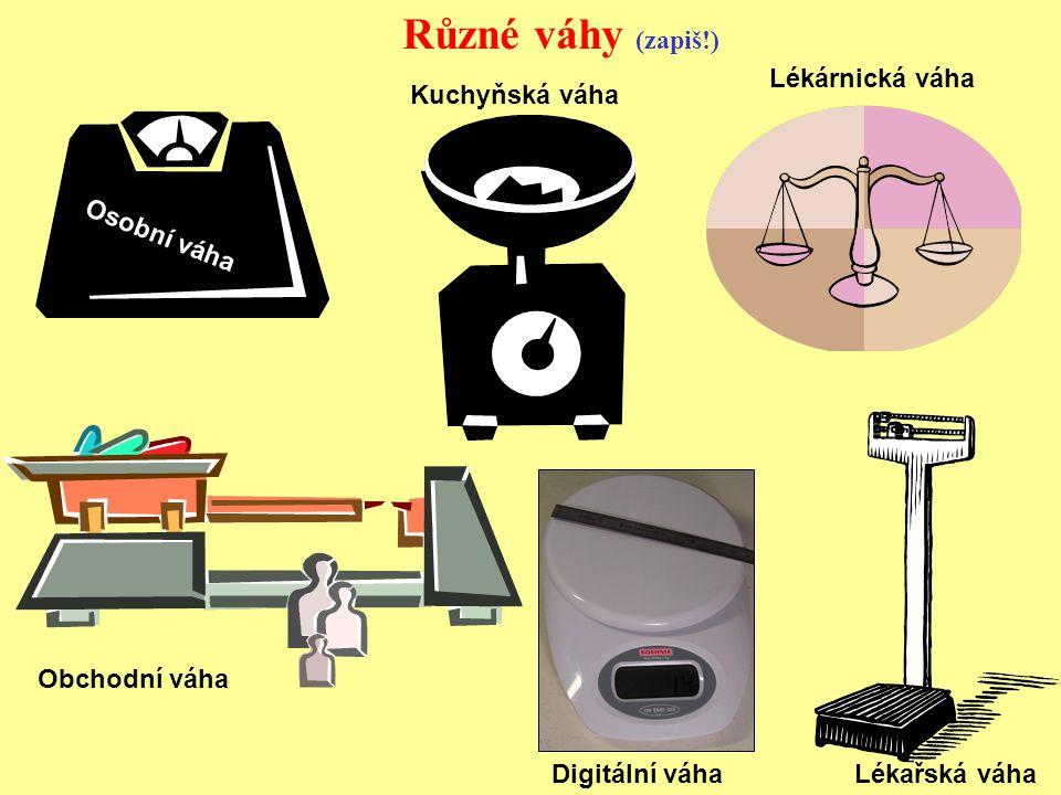 Kuchyňská váha Lékárnická váha Obchodní váha Různé váhy (zapiš!) Lékařská váha Osobní váha Digitální váha