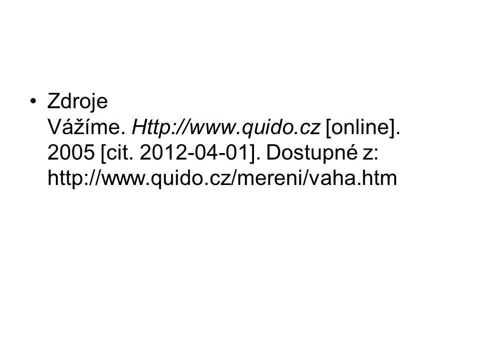 Zdroje Vážíme. Http://www.quido.cz [online]. 2005 [cit. 2012-04-01]. Dostupné z: http://www.quido.cz/mereni/vaha.htm